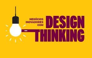 Negócios Inovadores com design thinking