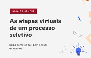 Você sabe como passar pelas etapas virtuais de um processo seletivo?