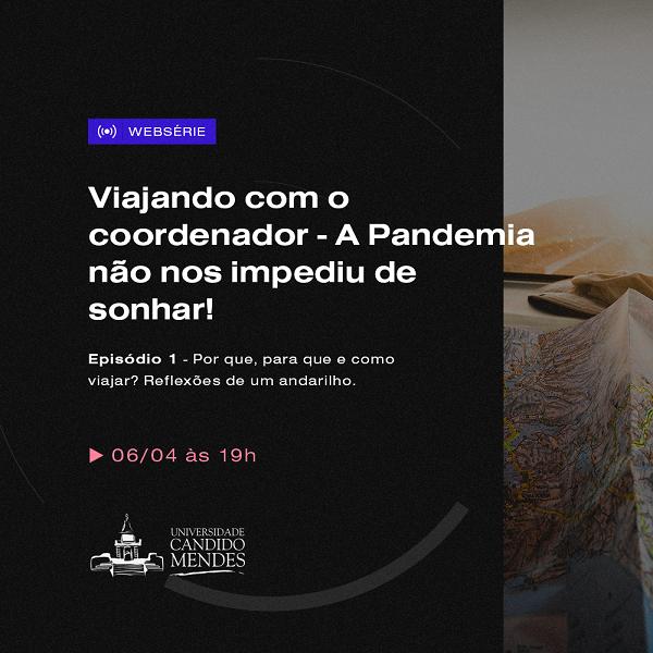 Websérie Viajando com o coordenador – A Pandemia não nos impediu de sonhar!